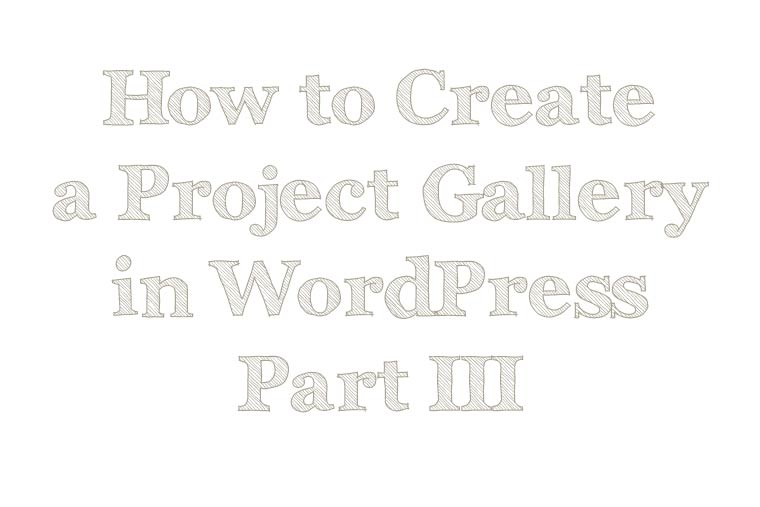 How-to-Create-a-Project-Gallery-in-WordPress-Part-III