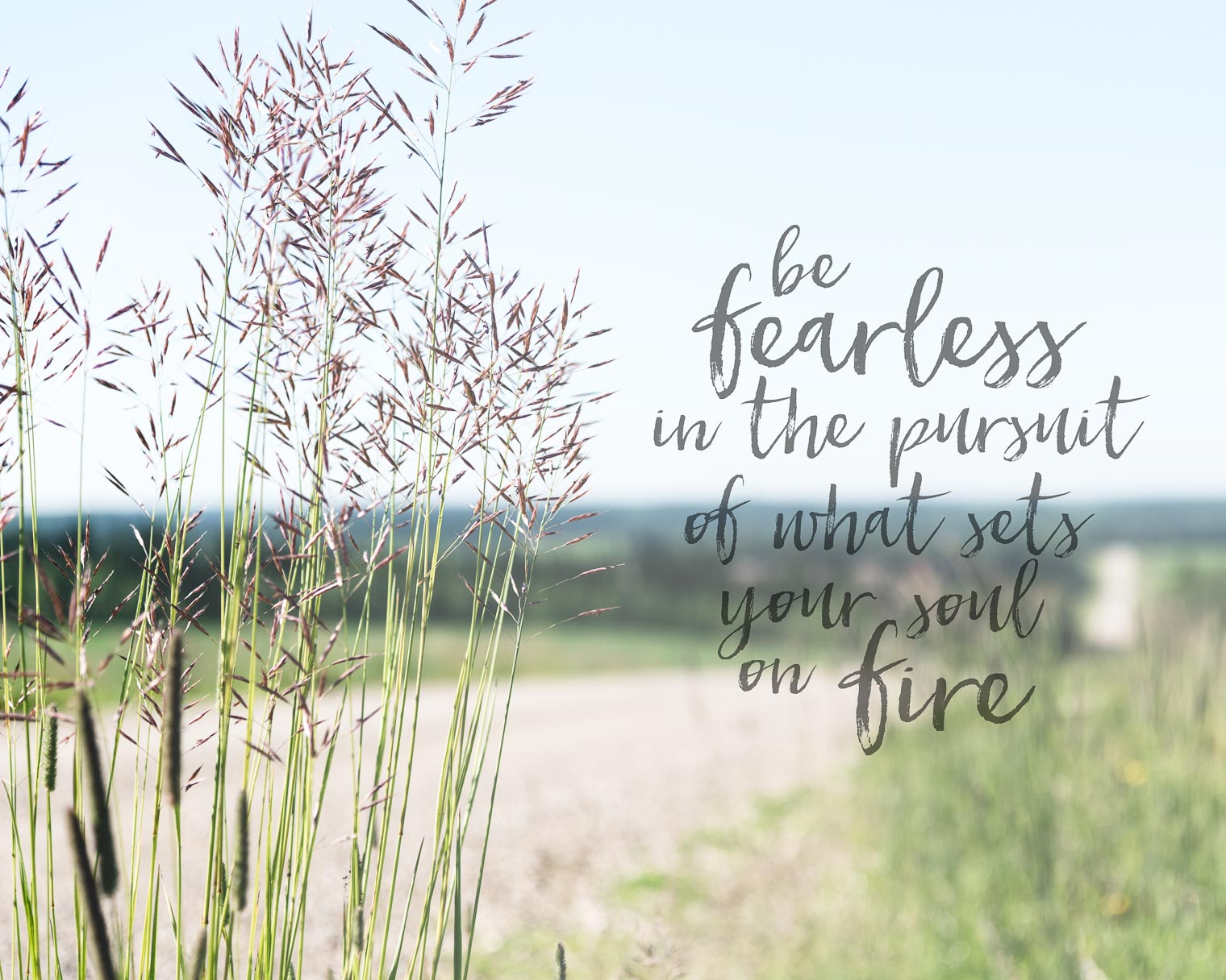 Be Fearless, Keeping With the Times, Word Art, What sets your soul on fire?