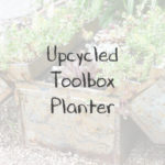 Upcycled Toolbox Planter, Keeping With the Times